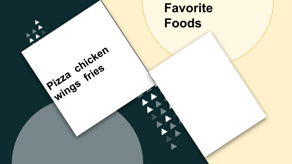 Favorite foods.
