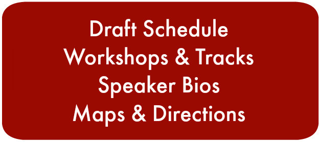 Draft Schedule Workshops & Tracks, Speaker Bios and Maps & Directions