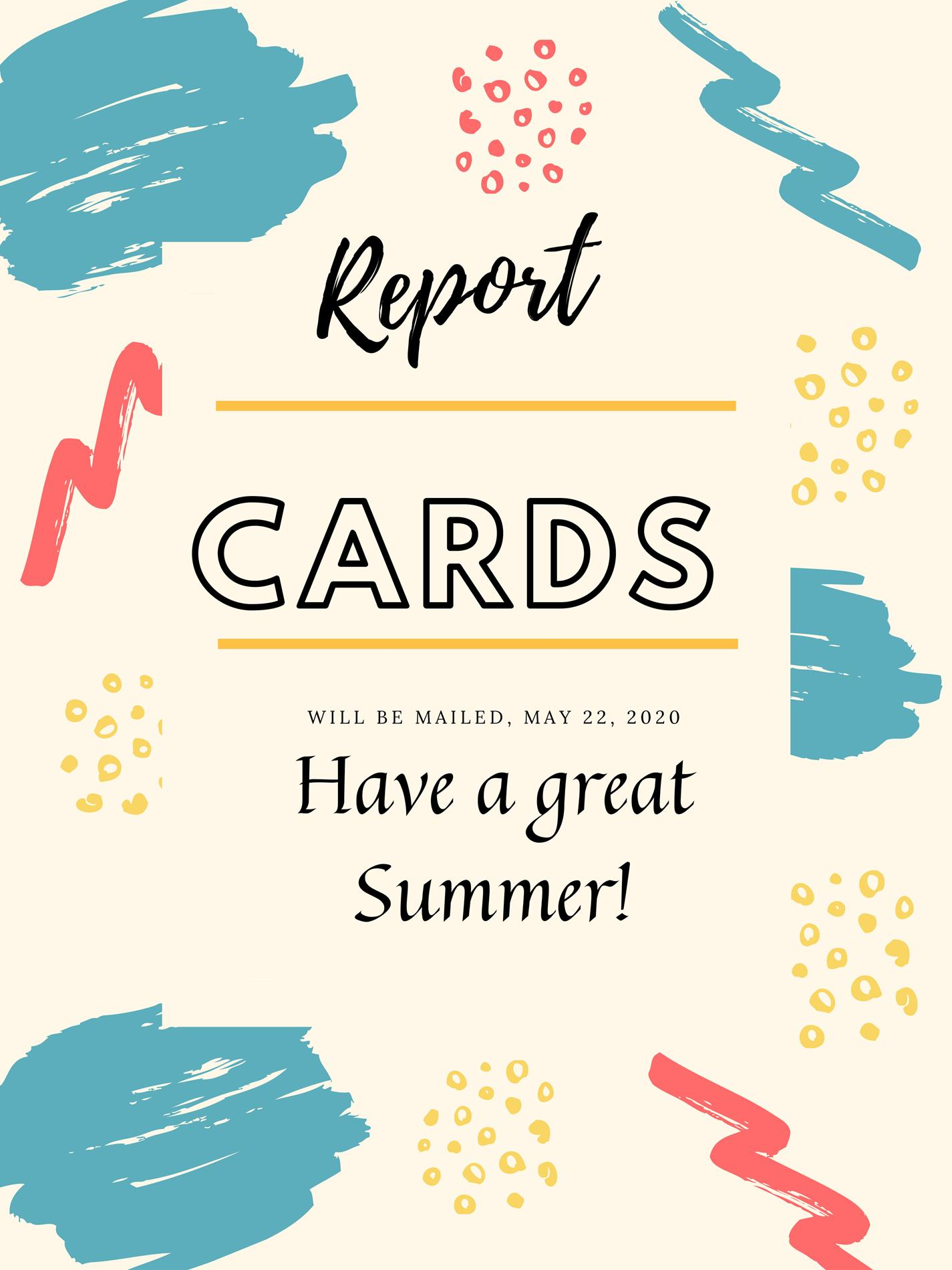 Report Cards will be mailed, May 22, 2020. Have a great summer.
