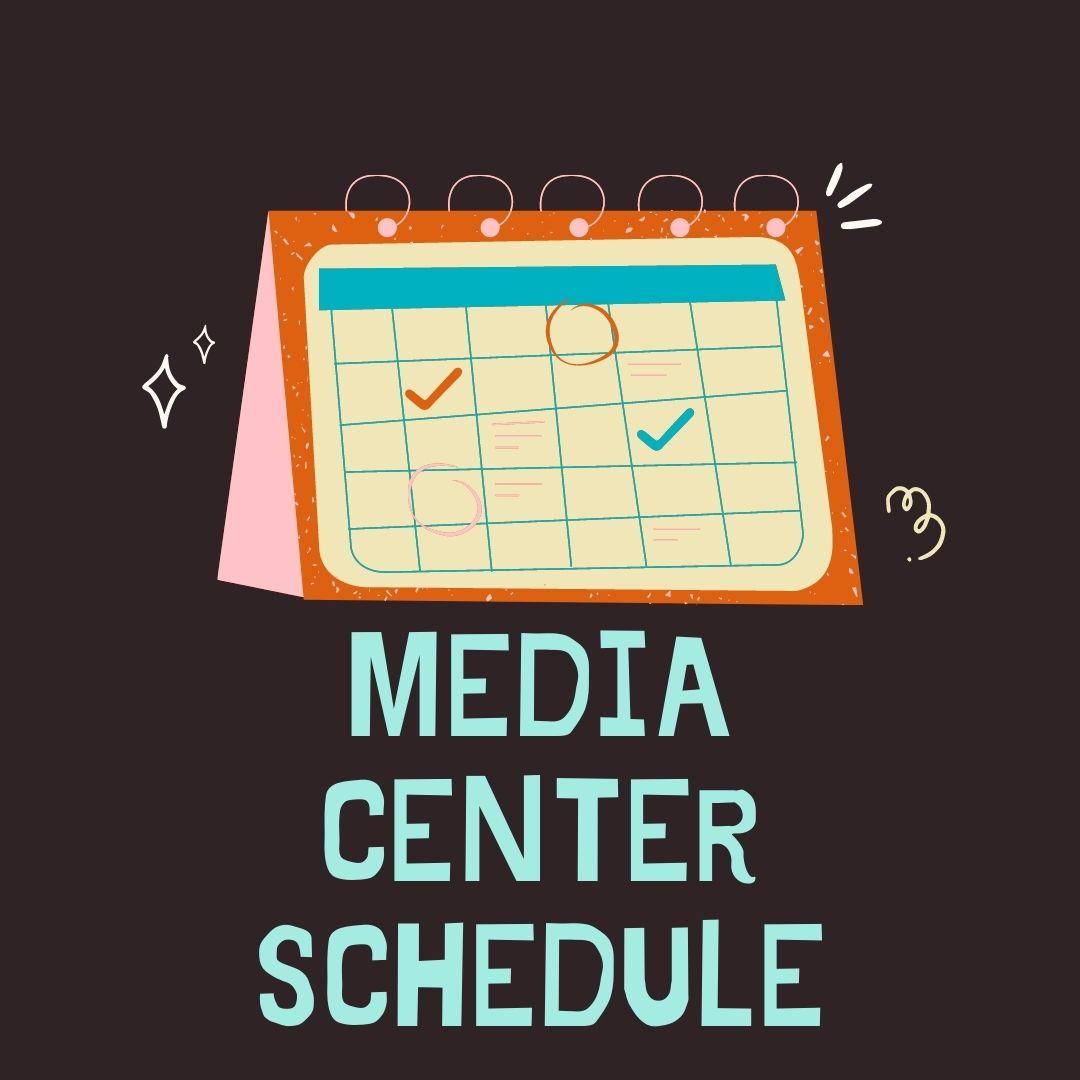 Media Center Schedule