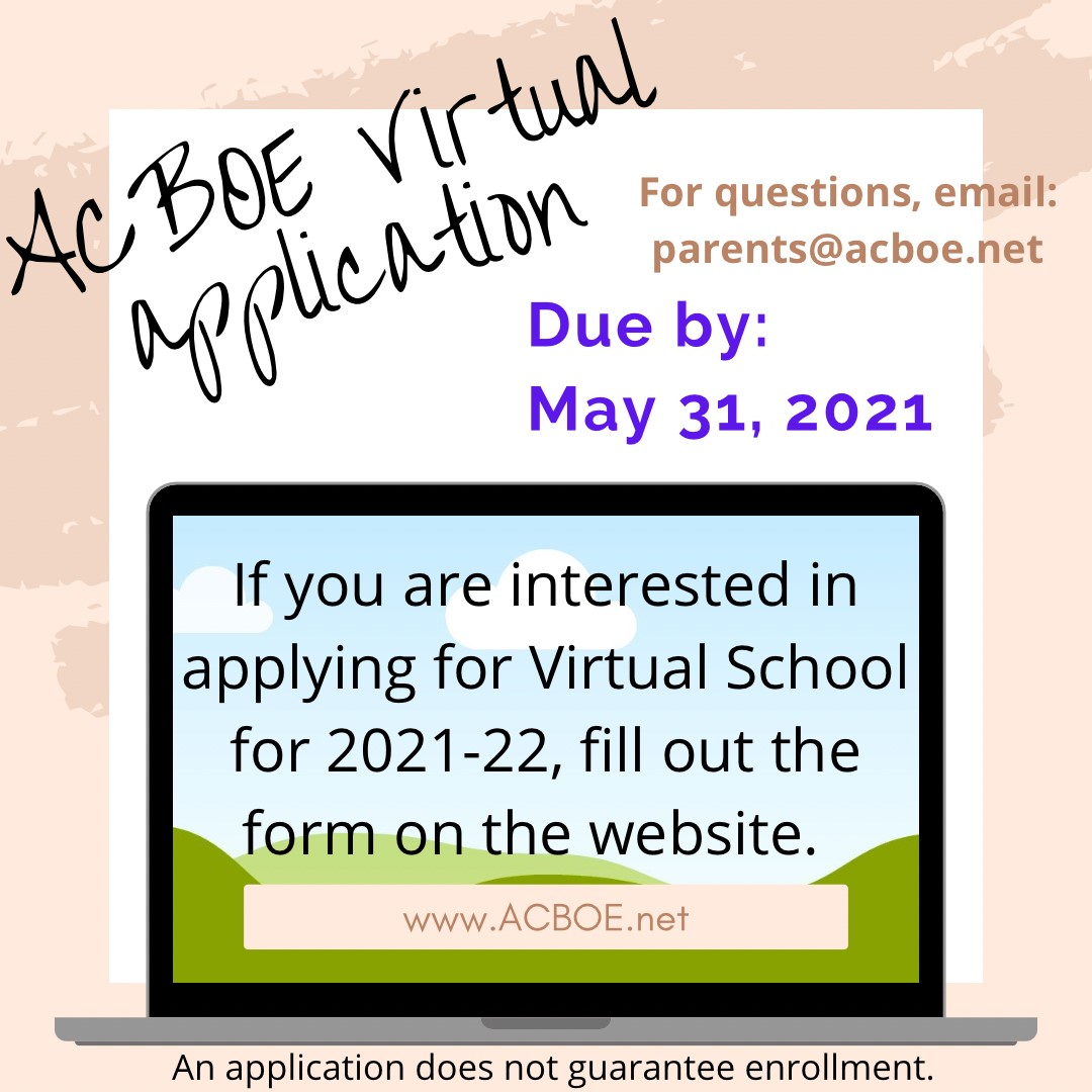If you are interested in filling out a 2021-22 Virtual School Application please visit the ACBOE website at www.acboe.net  Due May 31, 2021  For questions email parents@acboe.net  An application does not guarantee enrollment.