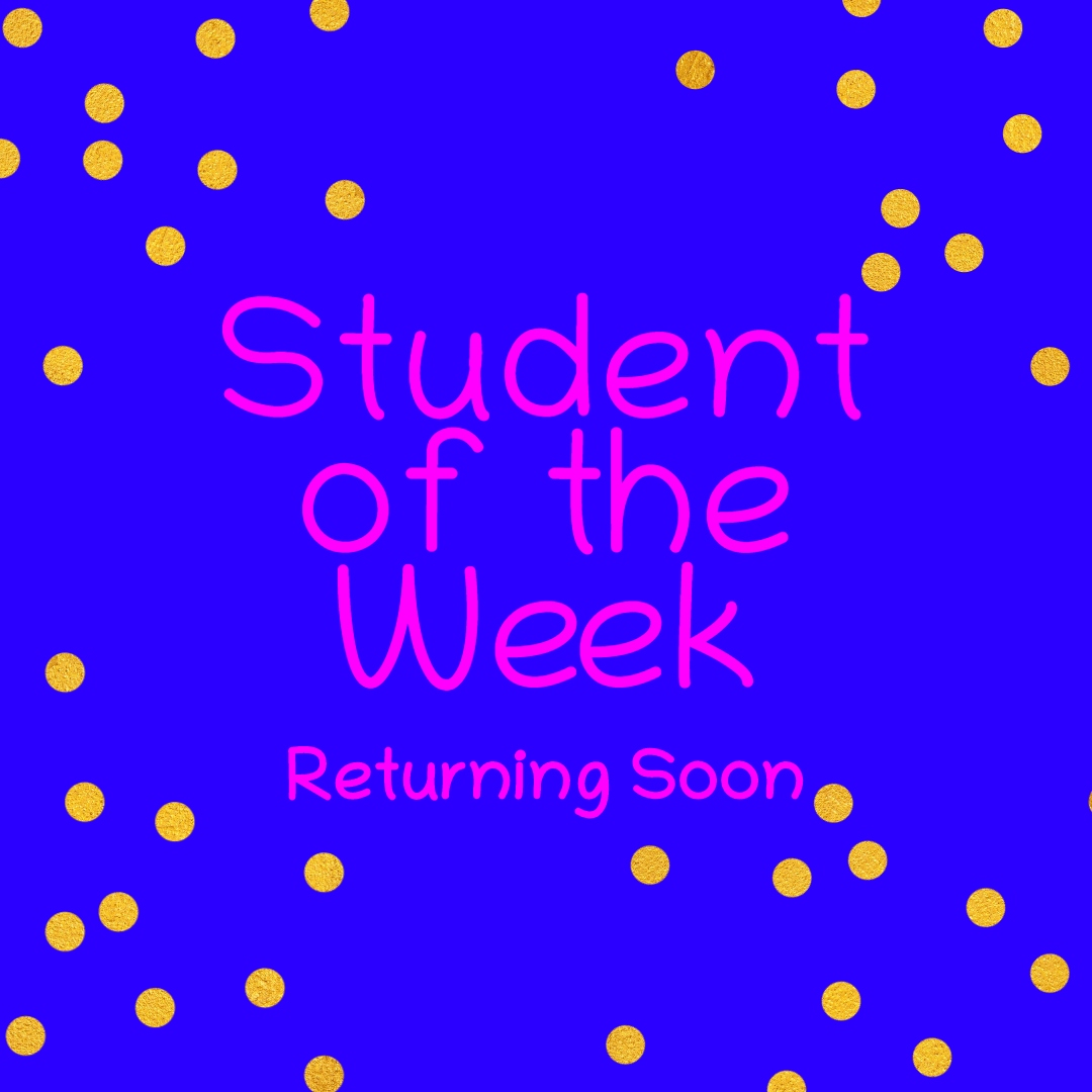student of the week returning soon