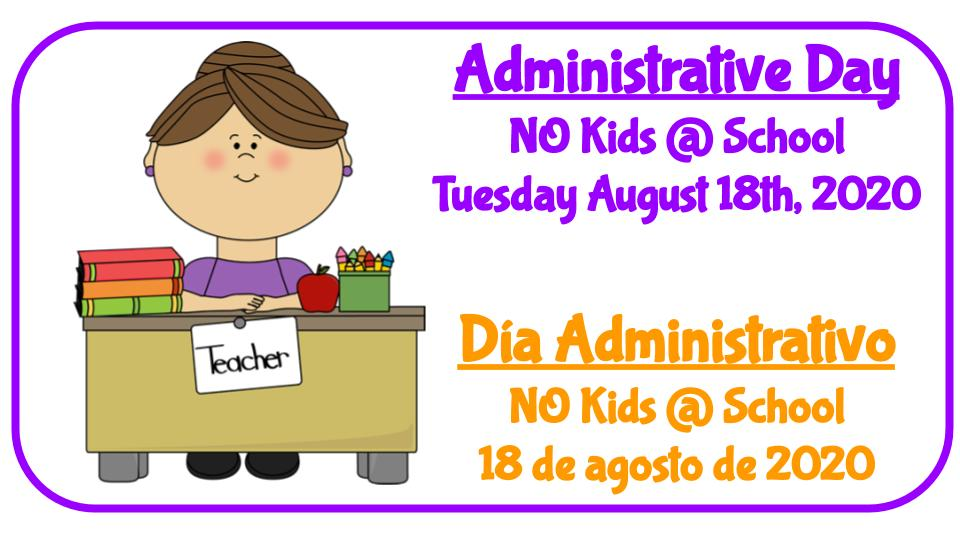 Administrative Day NO Kids @ School Tuesday August 18th, 2020  Día Administrativo NO Kids @ School 18 de agosto de 2020