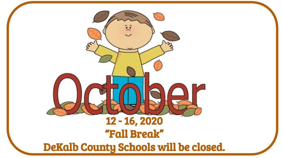 """October 12 - 16, 2020 """"Fall Break"""" DeKalb County Schools will be closed."""