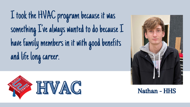 I took the HVAC program because it was something I've always wanted to do because I have family members in it with good benefits and life long career.