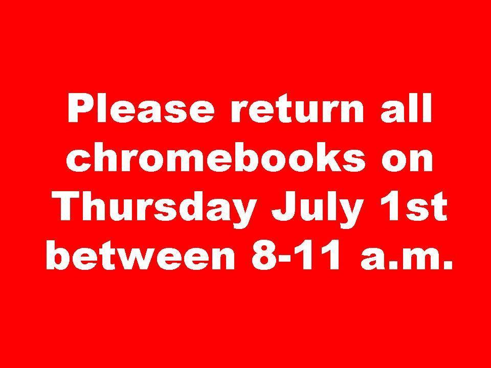 Return all chromebooks on July 1st