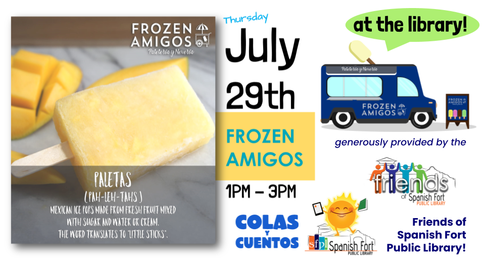 Frozen Amigos Mexican popsicles (a.k.a. paletas) will have a Paleta truck on site Thursday, July 29, 2021 at 1 -3 p.m. to hand out FREE popsicles! The Friends of Spanish Fort Public Library invite you to come to the library and have a refreshing treat on the house :)