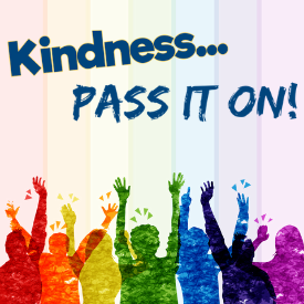 Kindness... Pass It On