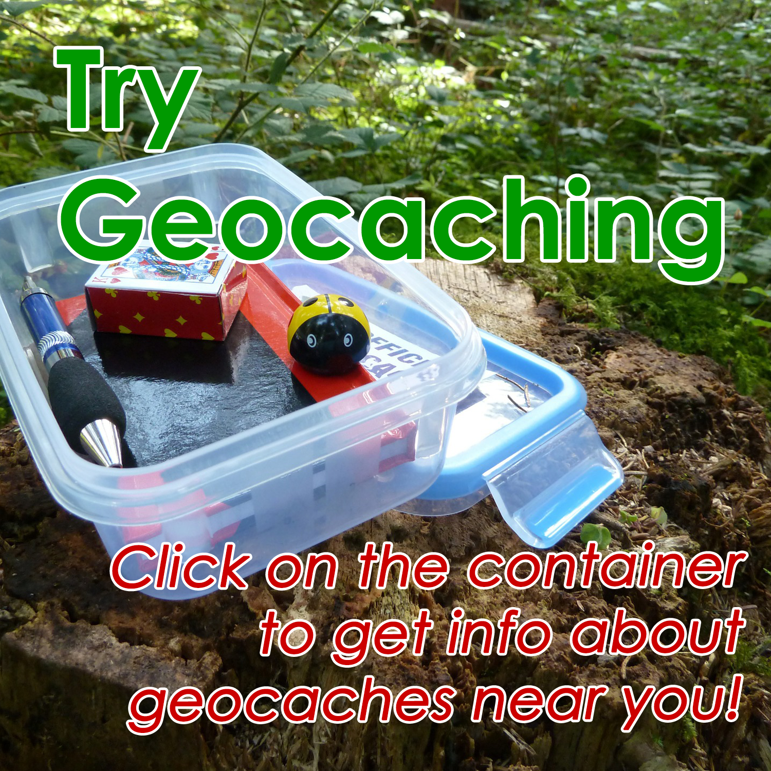 Try Geocaching! Click on the image to get information about geocaches near you!