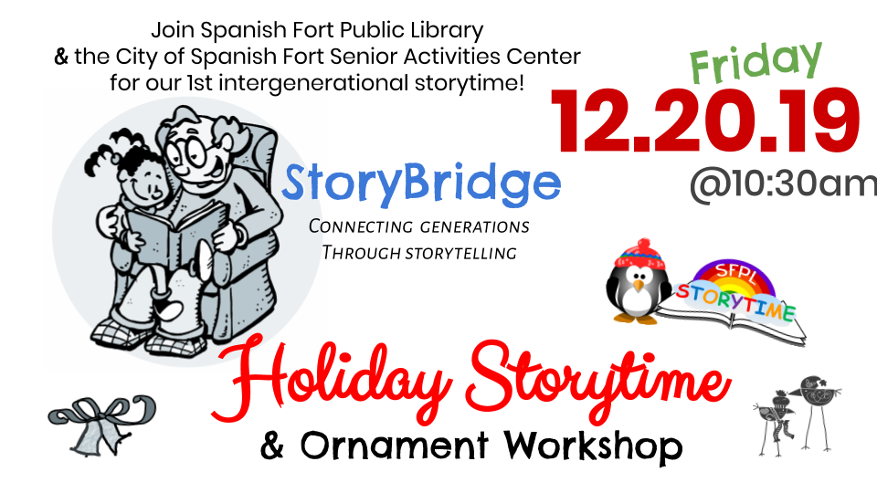 Spanish Fort Public Library and the City of Spanish Fort Senior Activities Center present a StoryBridge Storytime bringing the generations together for a story and craft on December 20th at 10:30AM