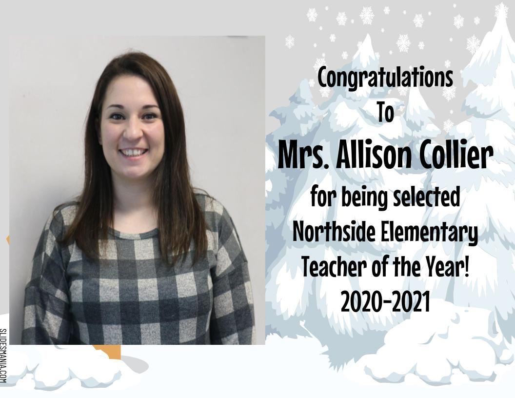 Congratulations To Mrs. Allison Collier for being selected Northside Elementary Teacher of the Year! 2020-2021