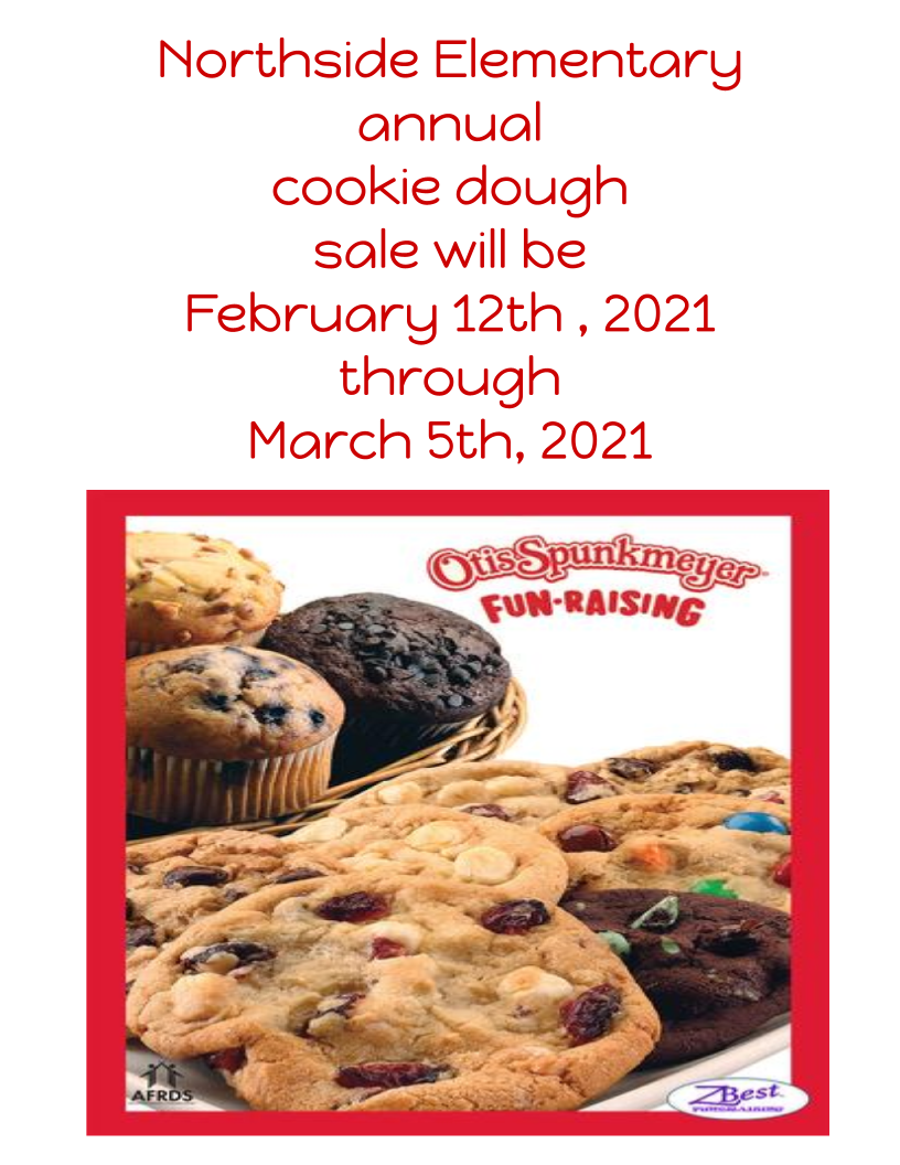Northside Elementary annual cookie dough sale will be February 12th , 2021 through March 5th, 2021