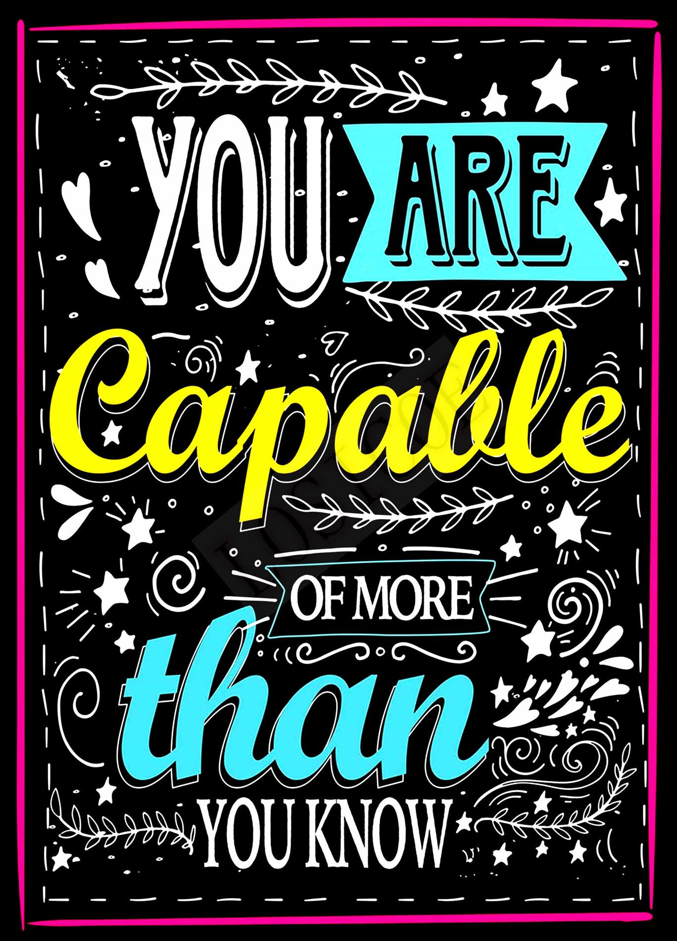 You are capable of more than you know!