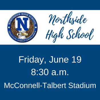Northside High School graduation - June 19yh at 8:30 a.m.