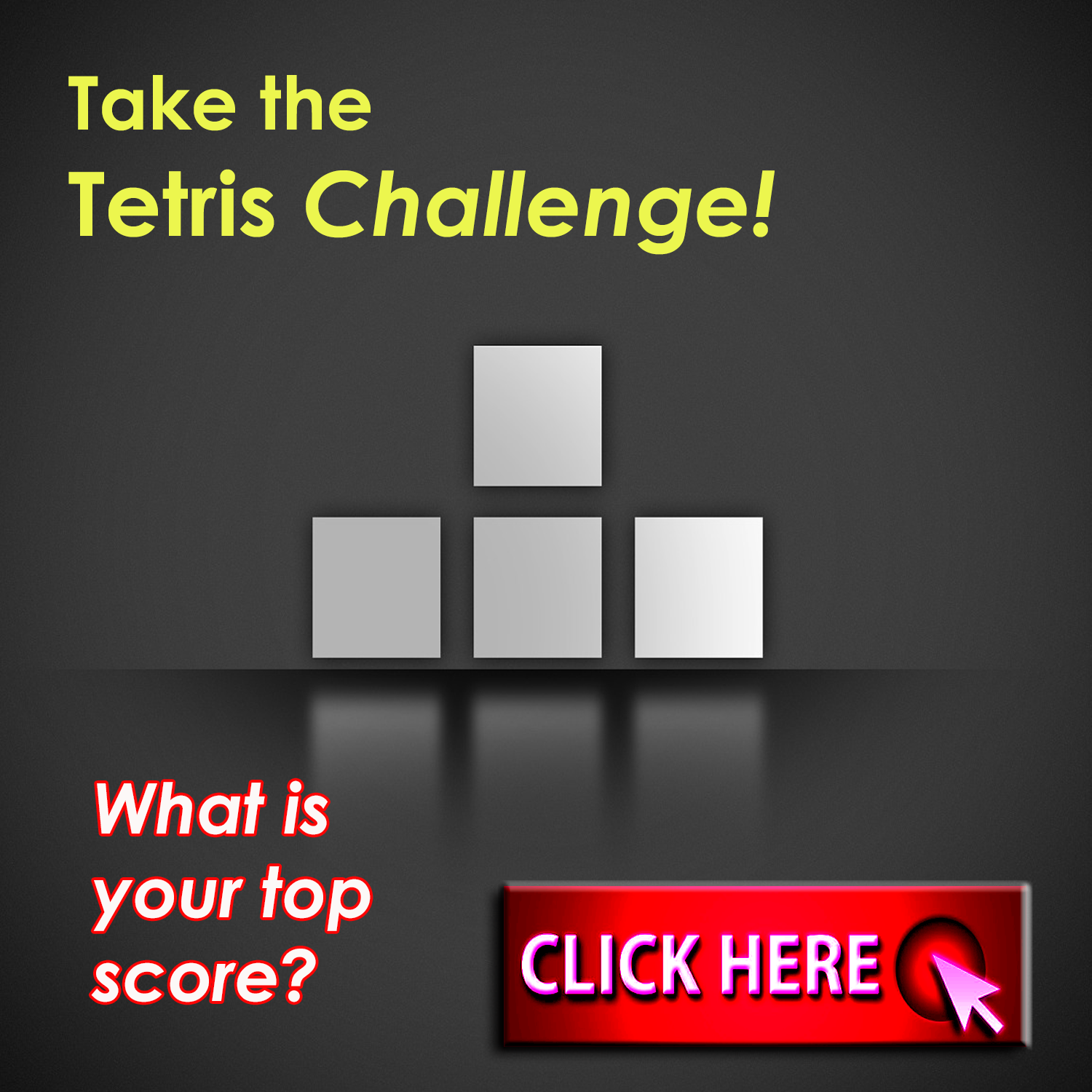 Take the Tetris Challenge! What is your top score? Click here to play!