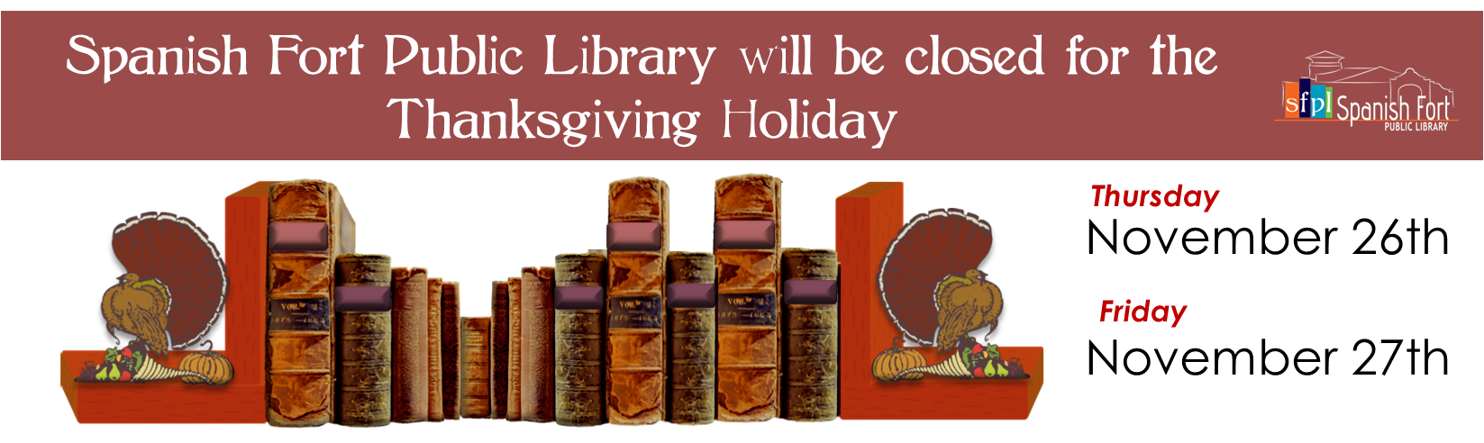 Spanish Fort Public Library will be closed for the Thanksgiving Holiday Thursday, November 26th, and Friday November, 27th.