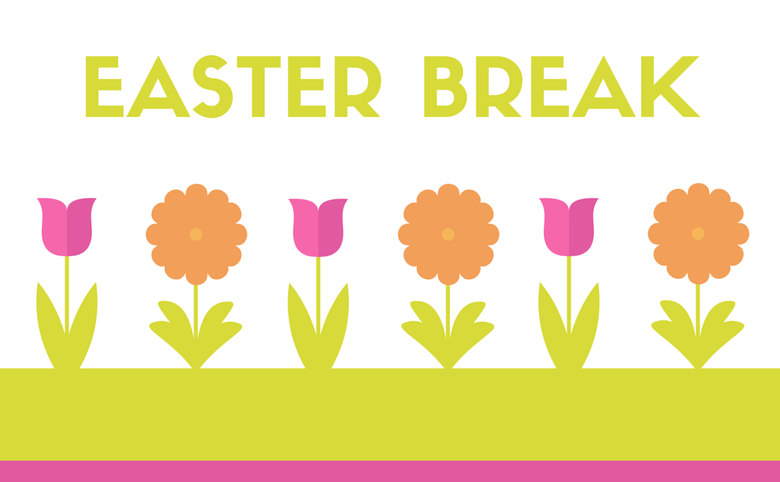 Easter Break April 2-5, 2021