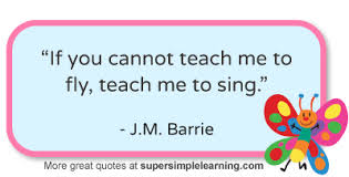 If you cannot teach me to fly, teach me to sing music quote