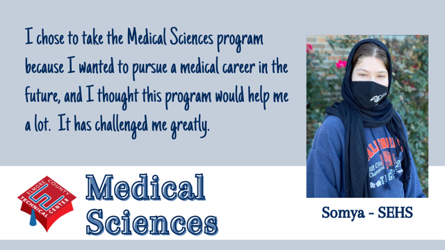I chose to take the Medical Sciences program because I wanted to pursue a medical career in the future, and I thought this program would help me a lot.  It has challenged me greatly.