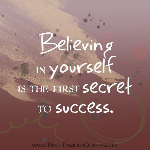 Believing in Yourself is the First Secret to Success