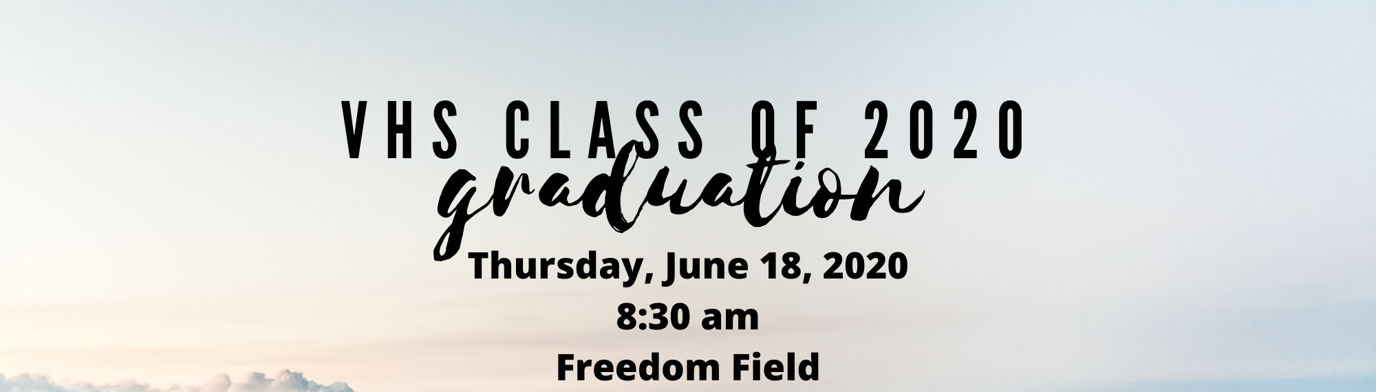 VHS Graduation Ceremony Thursday, June 18, 2020 at 8:30 am Freedom Field
