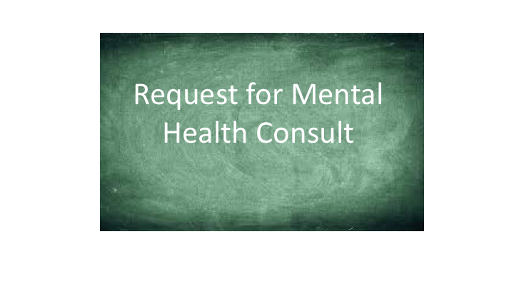 Request for Mental Health Consult