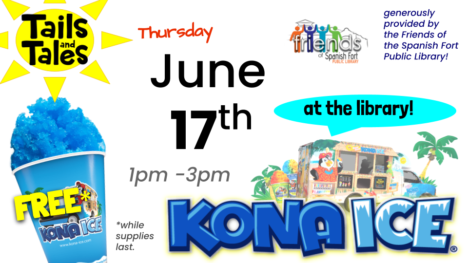 Kona Ice at SFPL Thursday June 17, 2021 from 1pm - 3pm generously provided by the Friends of Spanish Fort Public Library