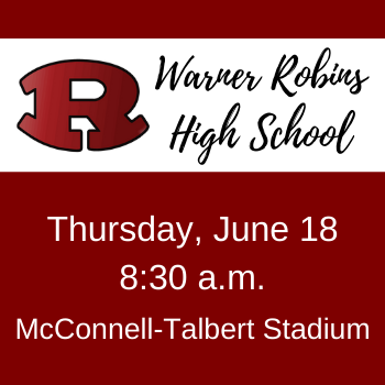 Warner Robins High School graduation - June 18th at 8:30 a.m.