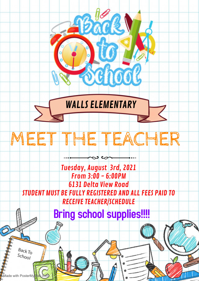 Walls Elementary Meet the Teacher, Tuesday, August 3rd, 2021, 3:00-6:00 Student must be fully registered and all fees paid to receive teacher/schedule. Bring School Supplies