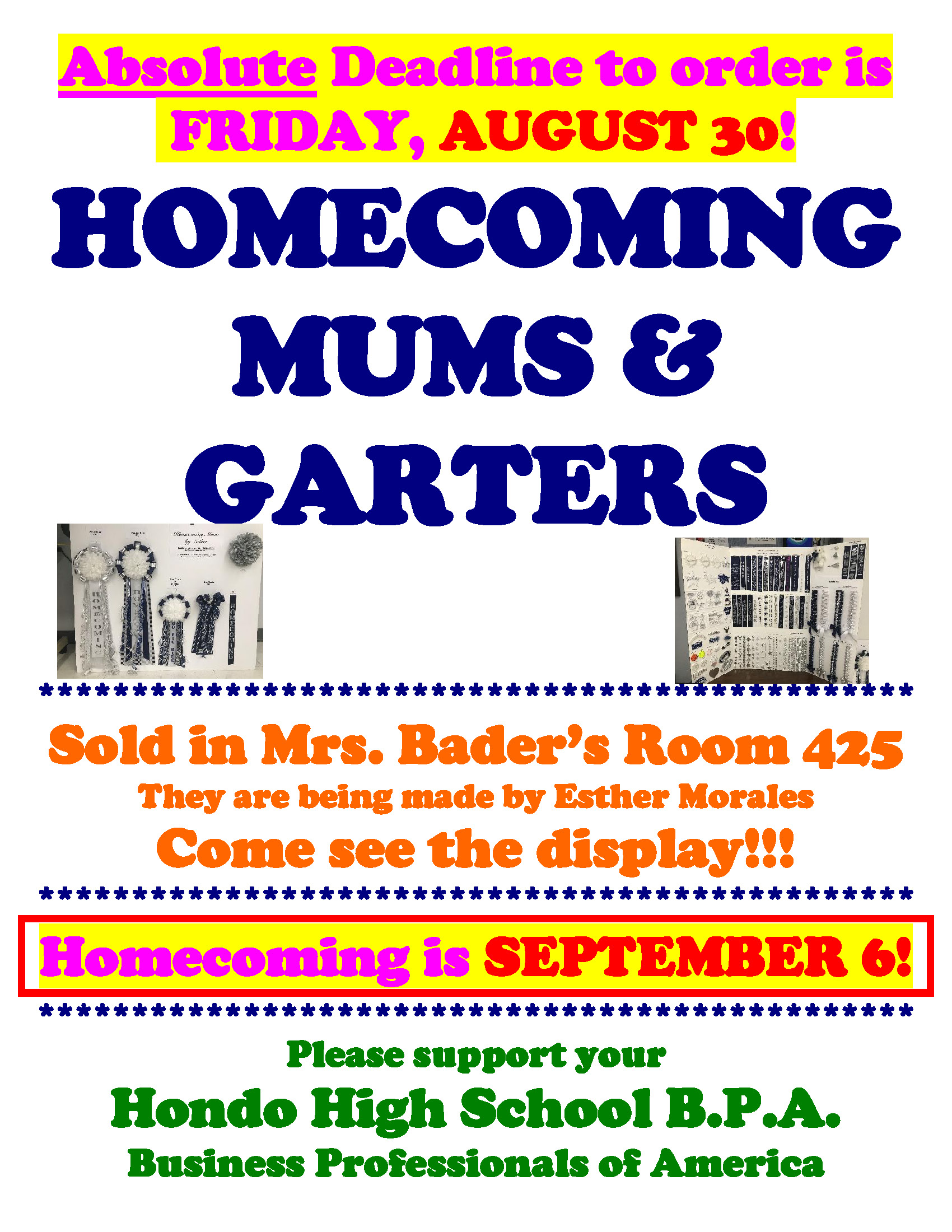 Absolute deadline to order is Friday, August 30! Homecoming mums & garters. Sold in Mrs. Bader's Room 425.  They are being made by Esther Morales Come see the display!  Homecoming is September 6th! Please support your Hondo High School BPA. Business professionals of America.