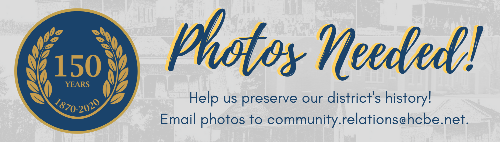 History photos needed. Email pictures to community.relations@hcbe.net.
