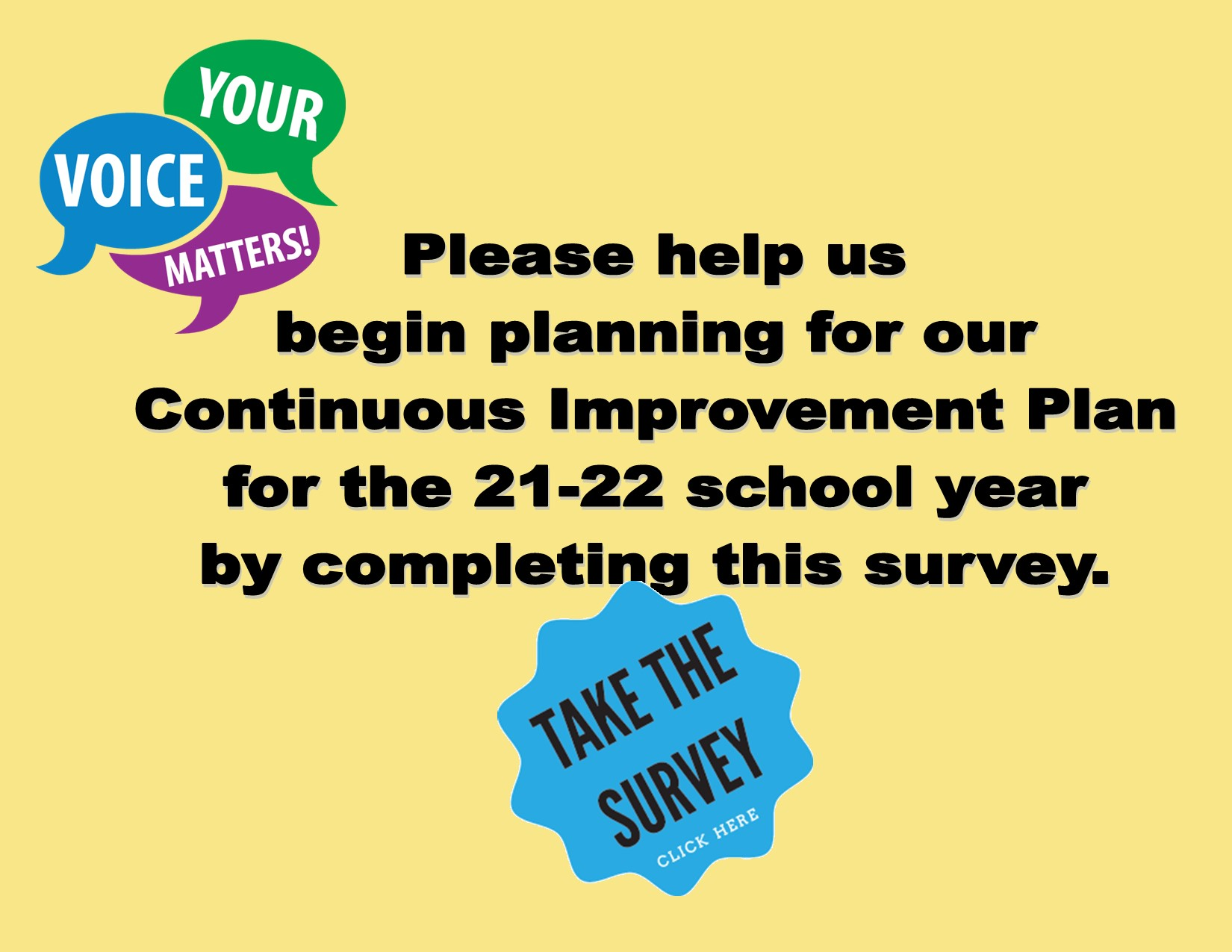 help us plan for our continued improvement plan. Take the survey, click here.