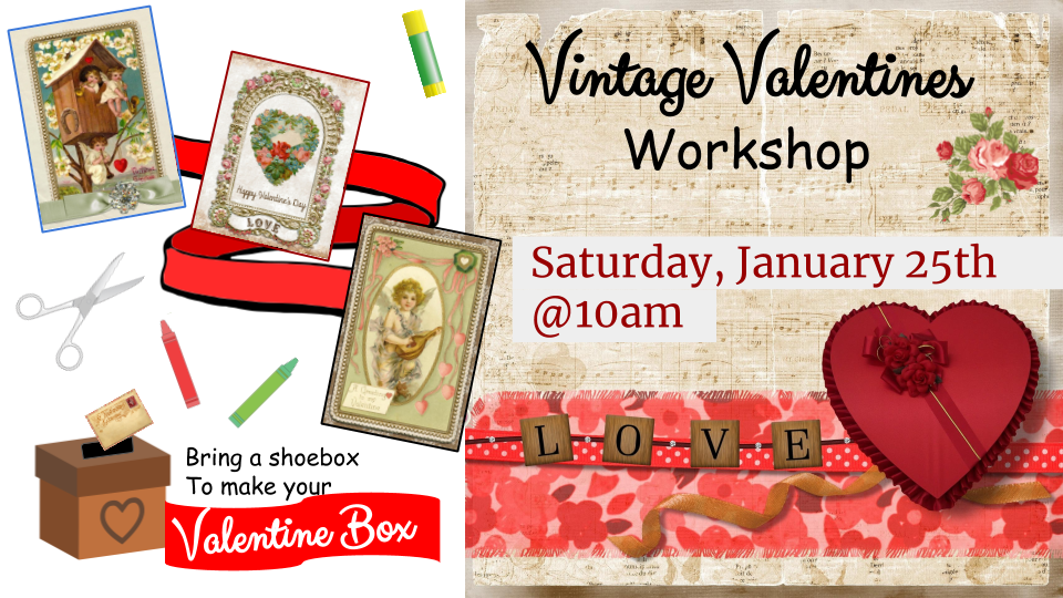 Mrs. Mary will present a Vintage Valentine Workshop  on Saturday January 25, 2020 at 10:00AM. Create your own vintage valentine for someone special! You can bring a shoebox to decorate, also.