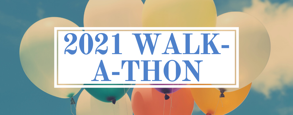 Balloons in the sky with a banner saying 2021 Walk-a-Thon