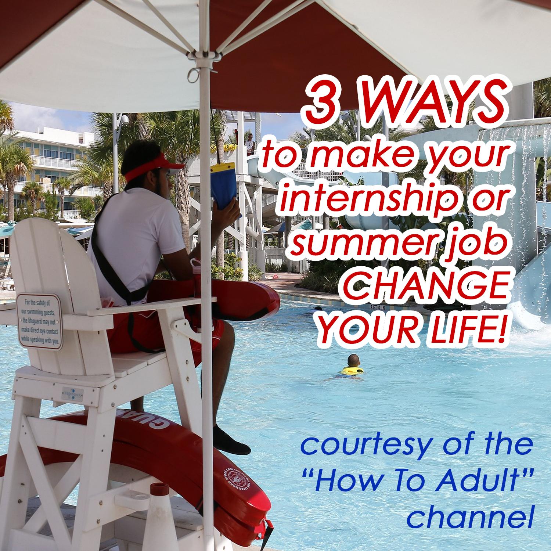3 ways to make your internship or summer job CHANGE YOUR LIFE!