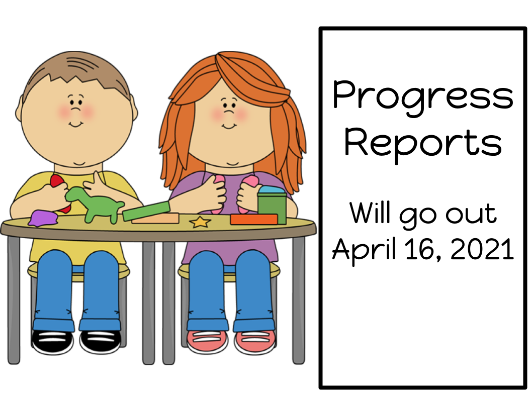 Progress Reports  Will go out  April 16, 2021