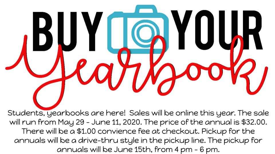 Students, yearbooks are here!  Sales will be online this year. The sale will run from May 29 - June 11, 2020. The price of the annual is $32.00. There will be a $1.00 convience fee at checkout. Pickup for the annuals will be a drive-thru style in the pickup line. The pickup for annuals will be June 15th, from 4 pm - 6 pm.