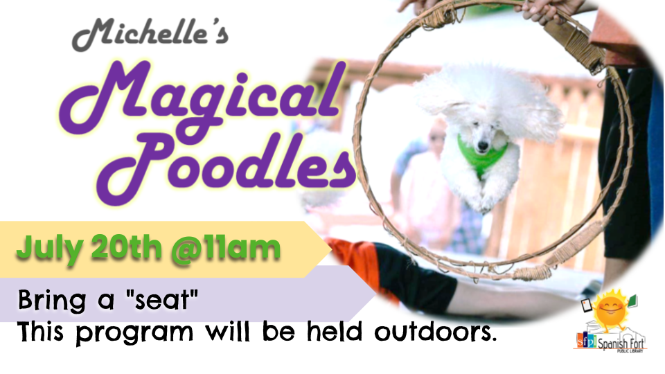 Michelle's Magical Poodles are coming to Spanish Fort to show off their amazing line up of totally awesome tricks! Catch the show at 11 am Tuesday, July 20, 2021 in the library's backyard! This is an outside event, so bring a seat! In the event of rain, this program will be held indoors.