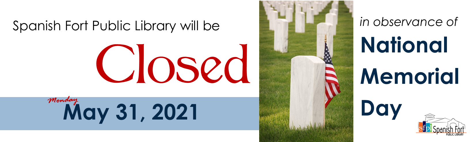Spanish Fort Public Library will be closed Monday, May 31, 2021 in observance of National Memorial Day 2021