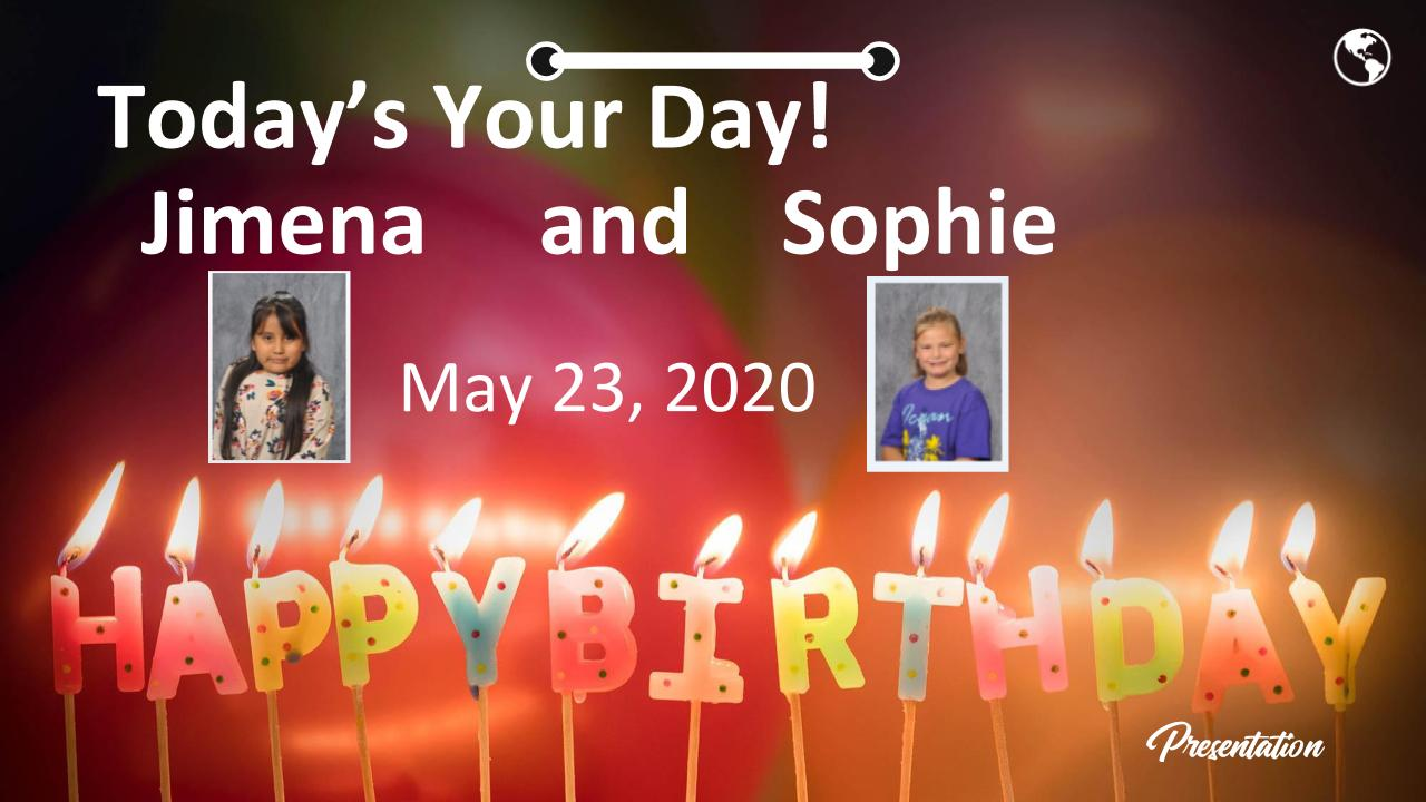 Today's Your Day!   Jimena     and    Sophie May 23, 2020