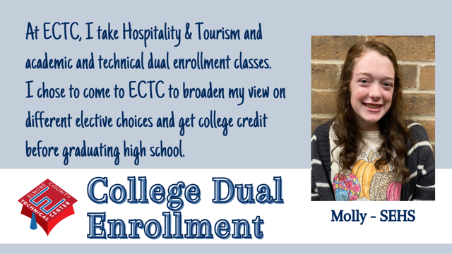 At ECTC, I take Hospitality & Tourism and academic and technical dual enrollment classes.  I chose to come to ECTC to broaden my view on different elective choices and get college credit before graduating high school.