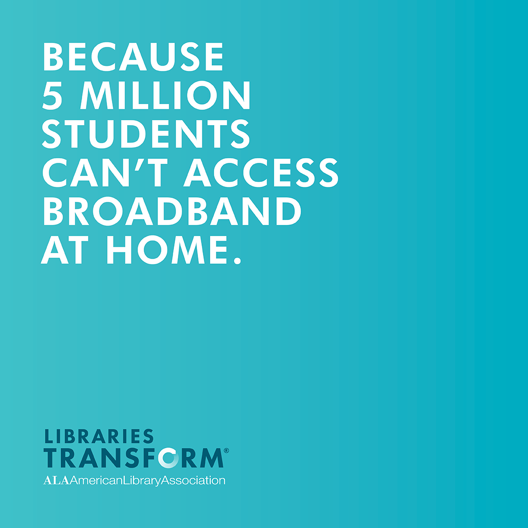 "Libraries Transform graphic with text ""Because 5 million students can't access broadband at home."""