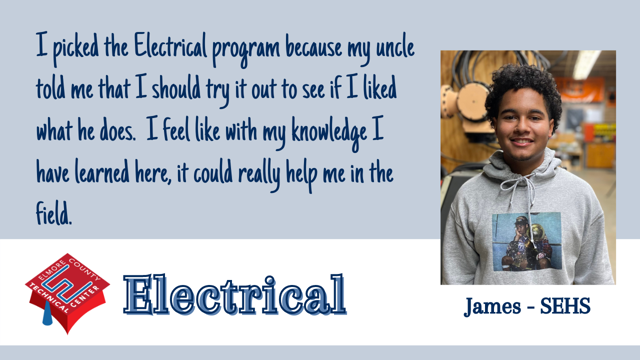 I picked the Electrical program because my uncle told me that I should try it out to see if I liked what he does.  I feel like with my knowledge I have learned here, it could really help me in the field.