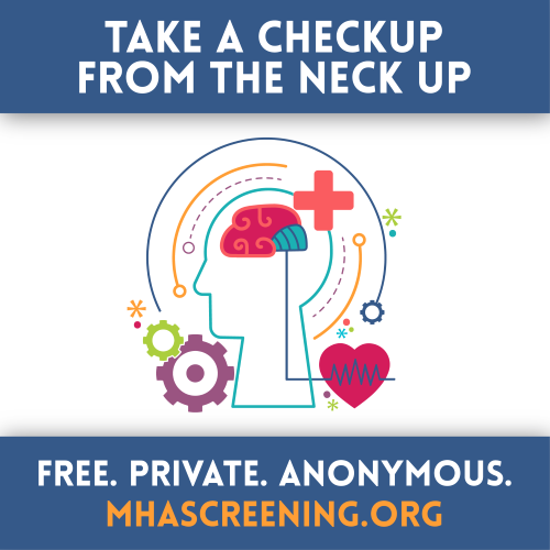 Take a checkup from the neck up. Free private anonymous screenings from mhascreening.org