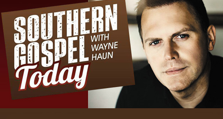 Southern Gospel Today with Wayne Haun Monday - Friday: 2pm-6pm